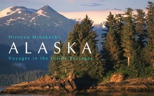 Alaska--Voyages in the Inside Passages  by  Hiroya Minakuchi