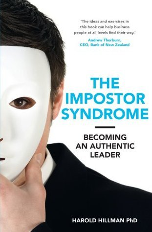 The Impostor Syndrome: Becoming an Authentic Leader  by  Harold Hillman