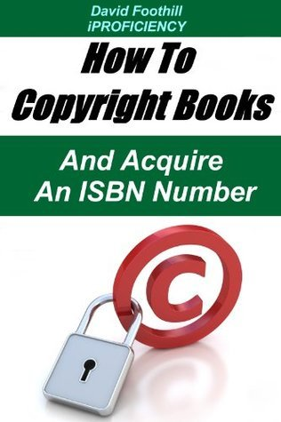 How To Copyright Books And Acquire An ISBN Number David Foothill