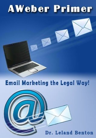 AWeber Primer: Email Marketing the Legal Way!  by  Leland Benton