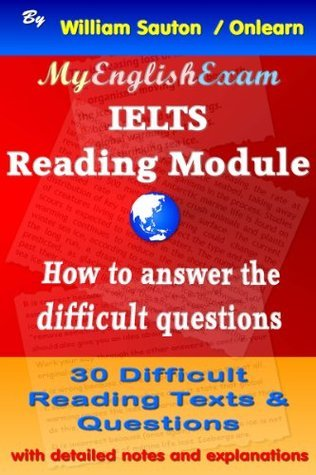 IELTS Reading Module: How to Answer the Difficult Questions William Sauton