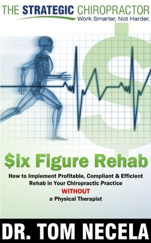 Six Figure Rehab  by  Tom Necela
