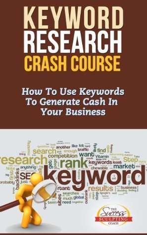Keyword Research Crash Course - How To Use Keywords To Generate Cash In Your Business  by  Success Sculpting Coach