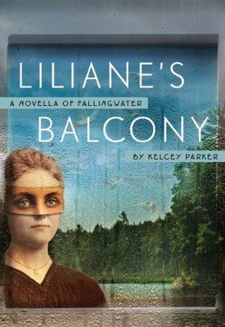 Lilianes Balcony: A Novella of Fallingwater  by  Kelcey Ervick Parker