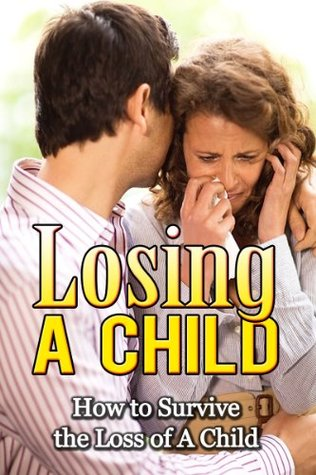Losing a Child: How to Survive the Loss of a Child (Grief & Grieving the Loss of a Child) Gilbert Evans