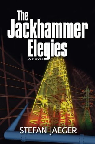 The Jackhammer Elegies  by  Stefan Jaeger