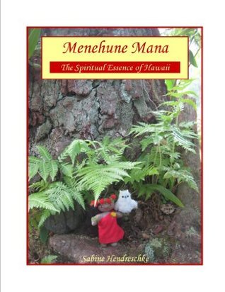 Menehune Mana The Spiritual Essence of Hawaii  by  Sabine Hendreschke