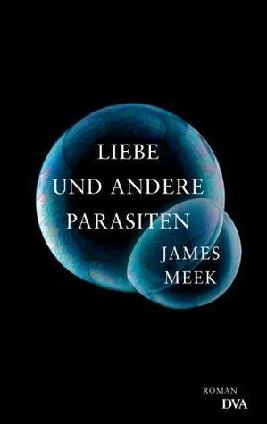 Liebe und andere Parasiten: Roman  by  James Meek