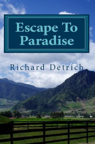 Escape To Paradise: Living & Retiring In Panama  by  Richard Detrich