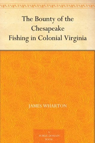 The Bounty of the Chesapeake Fishing in Colonial Virginia  by  James  Wharton