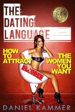 The Dating Language: How to attract the women you want  by  Daniel Kammer