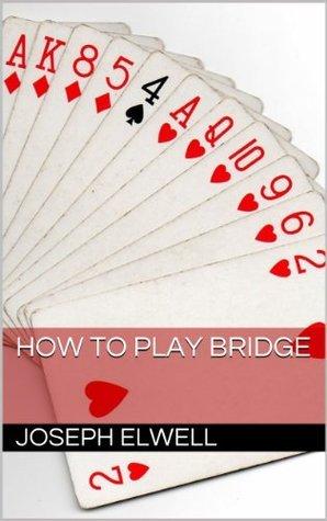 How to Play Bridge Joseph Elwell
