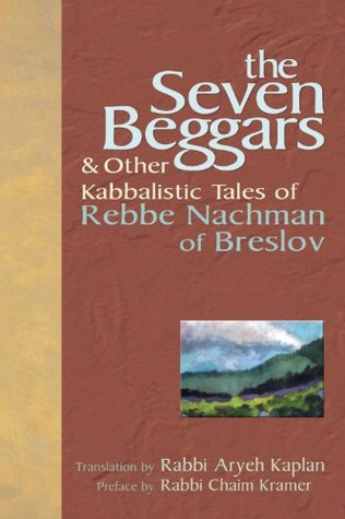 The Seven Beggars: & Other Kabbalistic Tales of Rebbe Nachman of Breslov  by  Aryeh Kaplan