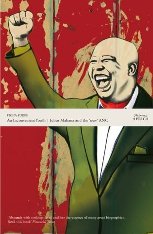 An Inconvenient Youth: Julius Malema and the new ANC Fiona Forde