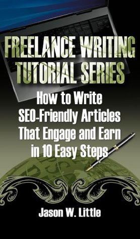 How to Write SEO-Friendly Articles That Engage and Earn in 10 Easy Steps (Freelance Writing Tutorial Series)  by  Jason  Little