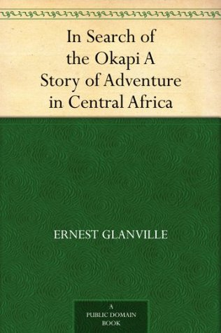In Search of the Okapi A Story of Adventure in Central Africa  by  Ernest Glanville