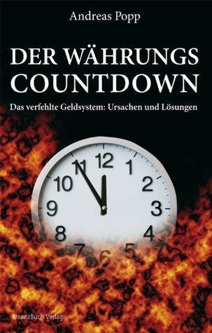 Der Währungscountdown: Das verfehlte Geldsystem: Ursachen und Lösungen Andreas Popp