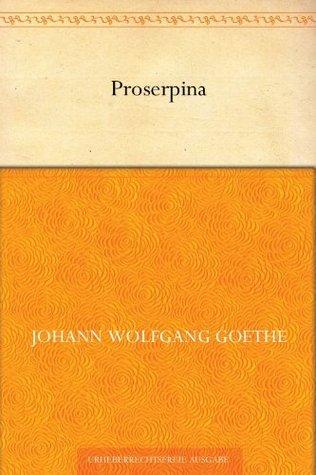 Proserpina  by  Johann Wolfgang von Goethe