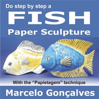 Do step  by  step a Fish - How to Create a Paper Sculpture with the papietagem technique by Marcelo Goncalves