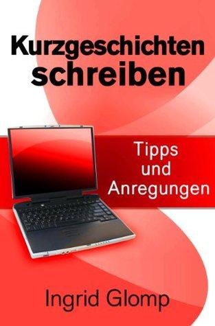 Kurzgeschichten schreiben - Tipps und Anregungen  by  Ingrid Glomp