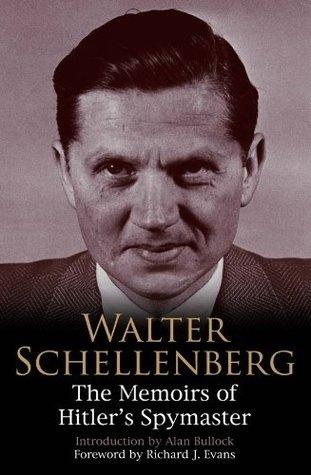 Walter Schellenberg: The Memoirs of Hitlers Spymaster  by  Walter Schellenberg