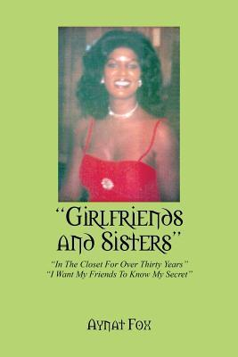 Girlfriends and Sisters: In the Closet for Over Thirty Years - I Want My Friends to Know My Secret Aynat Fox