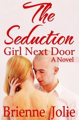 The Seduction: Girl Next Door (a Novel)  by  Brienne Jolie
