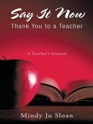 Say It Now: Thank You to a Teacher: A Teachers Journal Mindy Jo Sloan