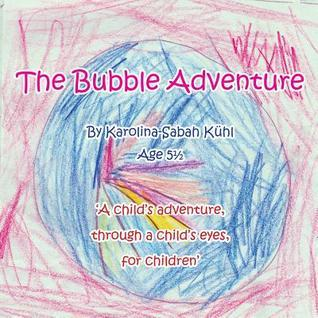 The Bubble Adventure: A Childs Adventure, Through a Childs Eyes, for Children Karolina - Sabah Kuhl