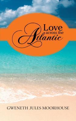 Love Across the Atlantic  by  Gweneth Jules Moorhouse