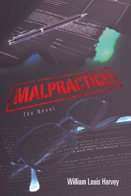 Malpractice!: The Novel William Louis Harvey