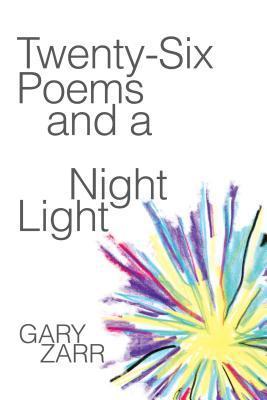 Twenty-Six Poems and a Night Light  by  Gary Zarr