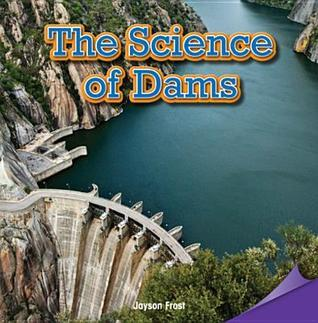 The Science of Dams  by  Jayson Frost