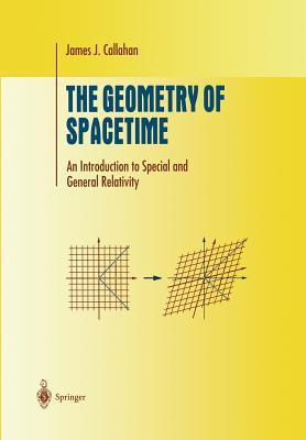 The Geometry of Spacetime: An Introduction to Special and General Relativity James J. Callahan