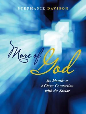 More of God: Six Months to a Closer Connection with the Savior  by  Stephanie Davison
