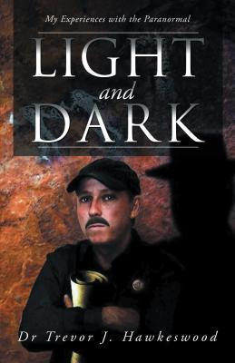 Light and Dark: My Experiences with the Paranormal Trevor J. Hawkeswood