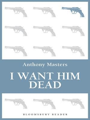 I Want Him Dead  by  Anthony Masters