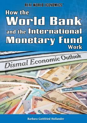 How the World Bank and the International Monetary Fund Work Barbara Gottfried Hollander
