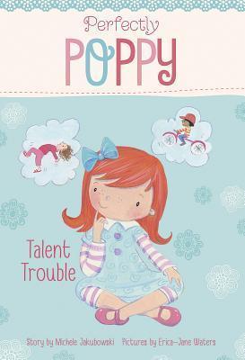 Perfectly Poppy Talent Trouble Michele Jakubowski