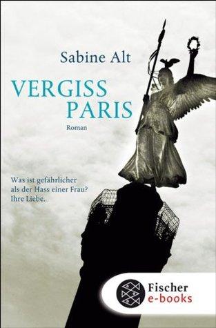 Vergiss Paris: Roman  by  Sabine Alt