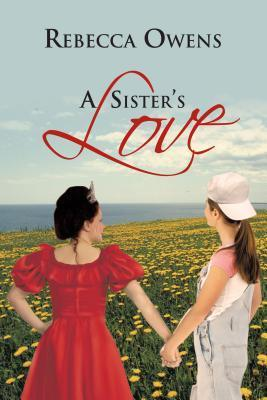 A Sisters Love  by  Rebecca Owens