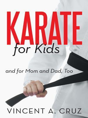 Karate for Kids and for Mom and Dad, Too  by  Vincent A. Cruz