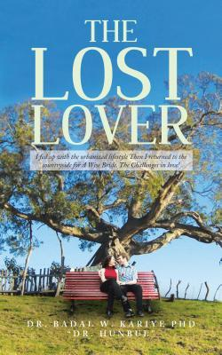 The Lost Lover: I Fed Up with the Urbanized Lifestyle Then I Returned to the Countryside for a Wise Bride. the Challenges in Love!  by  Badal W. Kariye