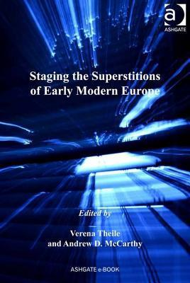 Staging the Superstitions of Early Modern Europe Staging the Superstitions of Early Modern Europe Staging the Superstitions of Early Modern Europe  by  Verena Theile