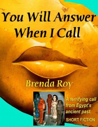 You Will Answer When I Call. A terrifying call from Egypts ancient past Brenda Roy
