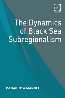 The Dynamics of Black Sea Subregionalism Panagiota Manoli