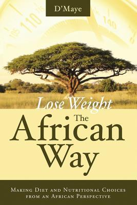 Lose Weight the African Way  by  DMaye