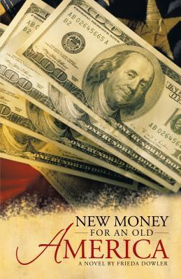 New Money for an Old America Frieda Dowler