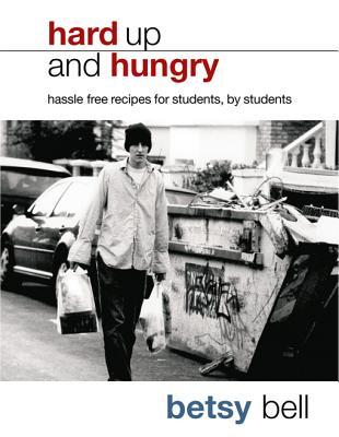 Hard Up And Hungry: Hassle free recipes for students, students by Betsy Bell