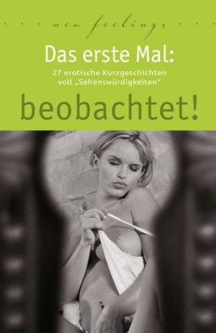 Das erste Mal: beobachtet!: 27 erotische Kurzgeschichten voll Sehenswürdigkeiten  by  Ulla Jacobsen